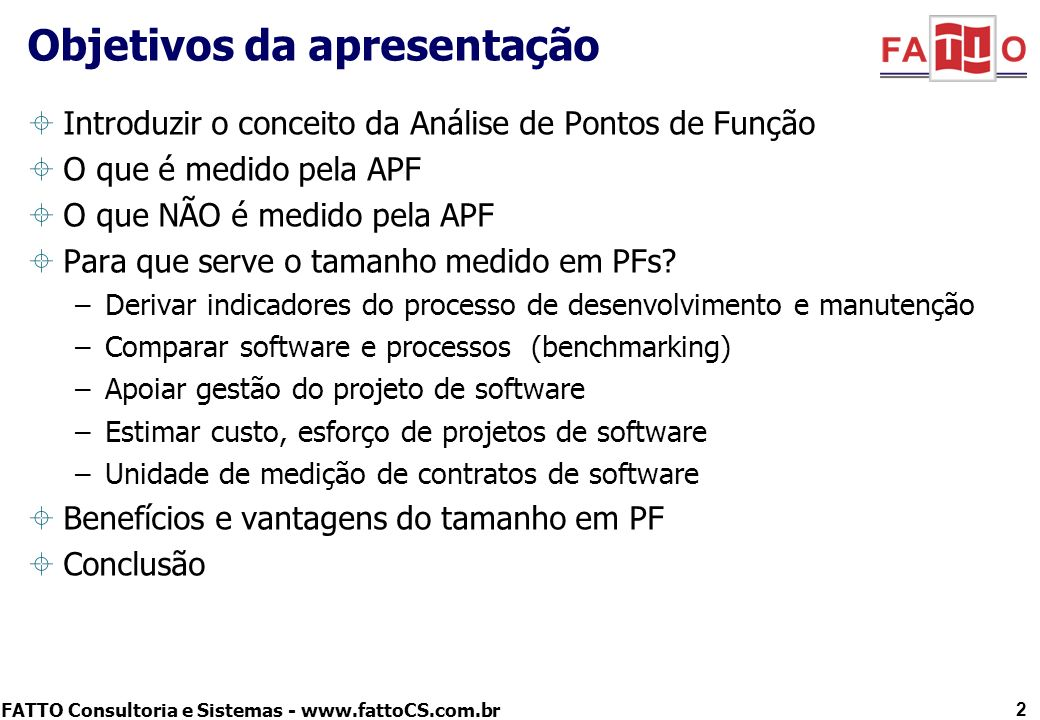 FATTO Consultoria e Sistemas - www.fattoCS.com.br 3 A Análise de Pontos de Função - APF É uma técnica de medição das funcionalidades fornecidas por um software do ponto de vista de seus usuários.