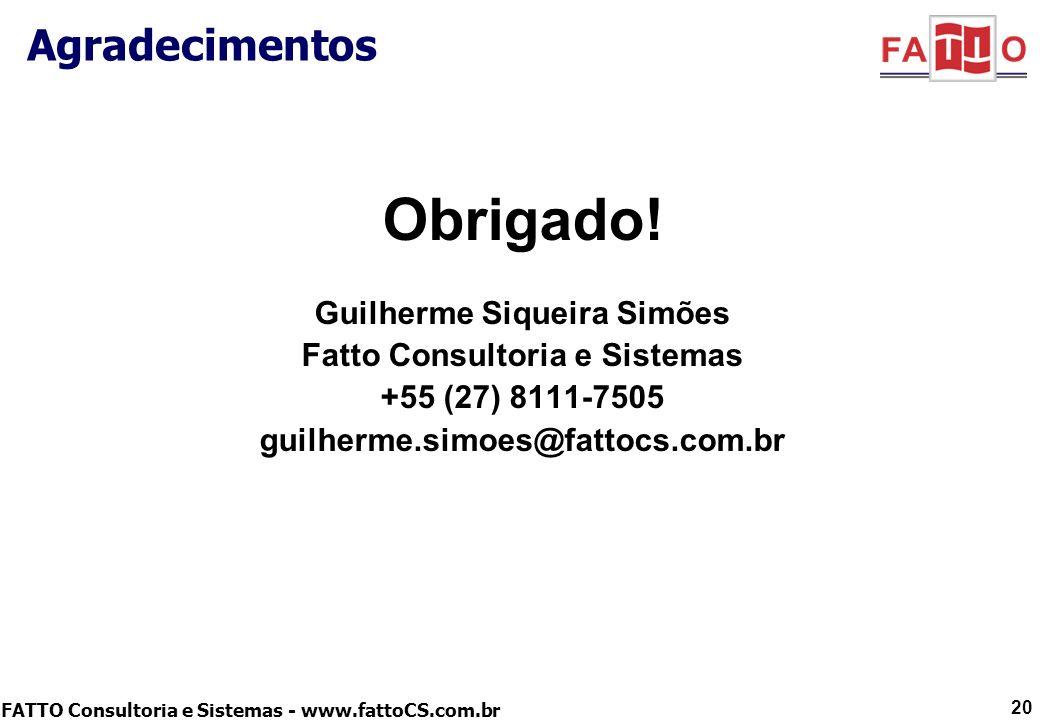 FATTO Consultoria e Sistemas - www.fattoCS.com.br Agradecimentos Obrigado! Guilherme Siqueira Simões Fatto Consultoria e Sistemas +55 (27) 8111-7505 g