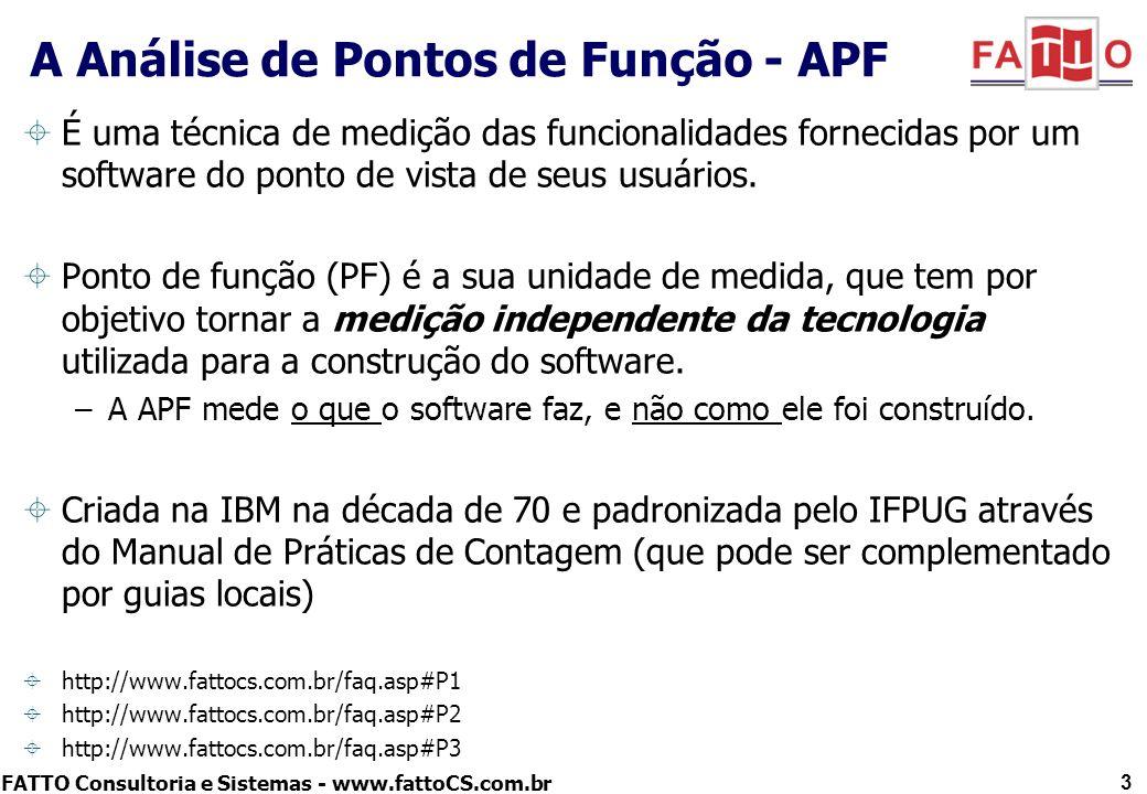 FATTO Consultoria e Sistemas - www.fattoCS.com.br 3 A Análise de Pontos de Função - APF É uma técnica de medição das funcionalidades fornecidas por um