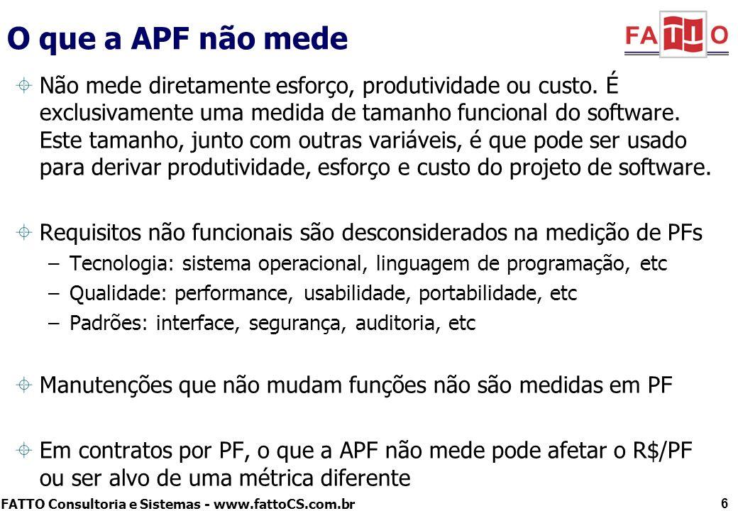 FATTO Consultoria e Sistemas - www.fattoCS.com.br 6 O que a APF não mede Não mede diretamente esforço, produtividade ou custo. É exclusivamente uma me