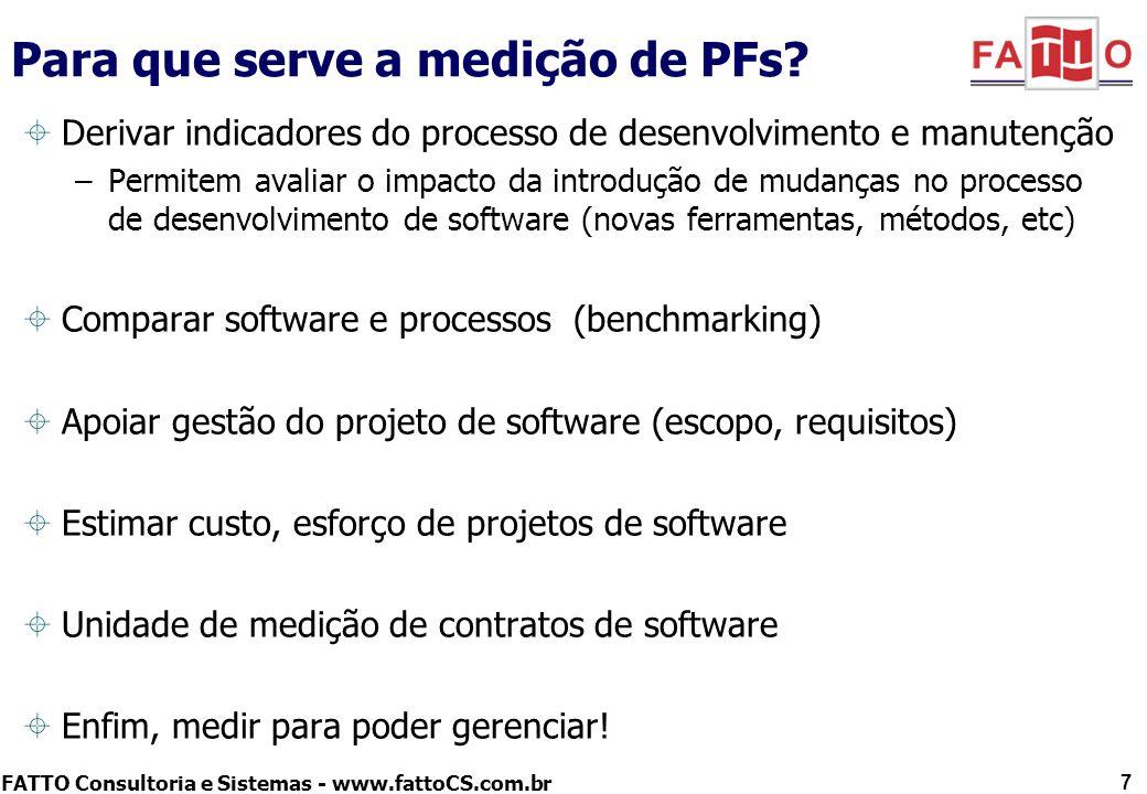 FATTO Consultoria e Sistemas - www.fattoCS.com.br O tamanho em PF junto com outras métricas primárias, permitem a geração de vários indicadores: Produtividade –Horas / PF –Custo = R$ / PF –Capacidade = PF / Homem-Mês Qualidade –Densidade de Defeitos = Defeitos / PF Escopo –Estabilidade dos requisitos = PF atual / PF inicial –Baseline da organização –Tamanho do backlog = PF Projetos Derivar indicadores do processo 8