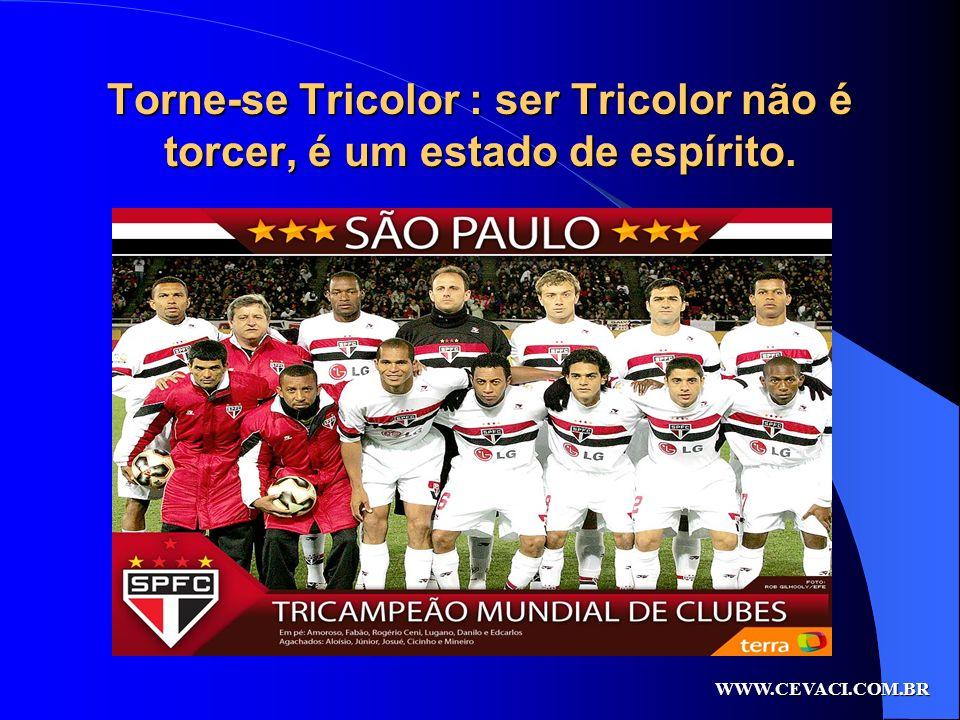 Torne-se Tricolor : ser Tricolor não é torcer, é um estado de espírito. WWW.CEVACI.COM.BR