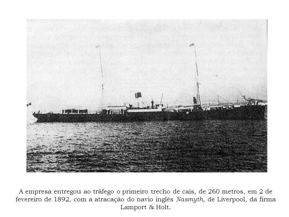 A empresa entregou ao tráfego o primeiro trecho de cais, de 260 metros, em 2 de fevereiro de 1892, com a atracação do navio inglês Nasmyth, de Liverpo