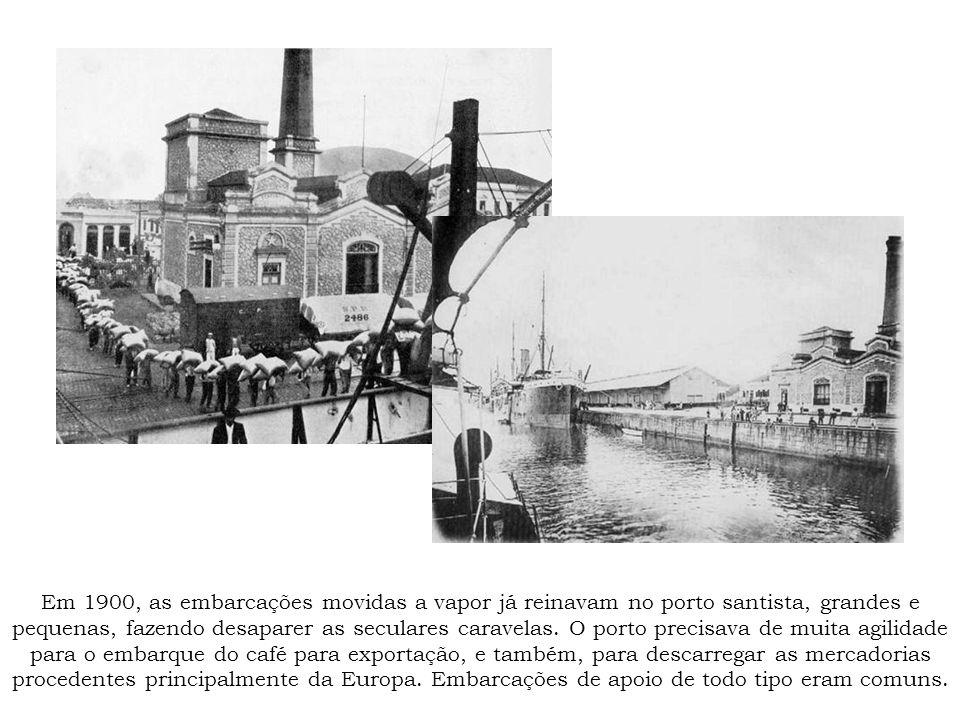 Em 1900, as embarcações movidas a vapor já reinavam no porto santista, grandes e pequenas, fazendo desaparer as seculares caravelas. O porto precisava