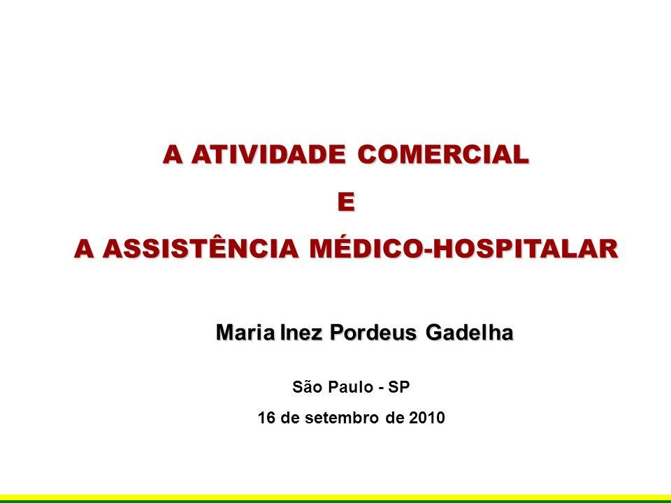 A ATIVIDADE COMERCIAL E A ASSISTÊNCIA MÉDICO-HOSPITALAR São Paulo - SP 16 de setembro de 2010 Maria Inez Pordeus Gadelha