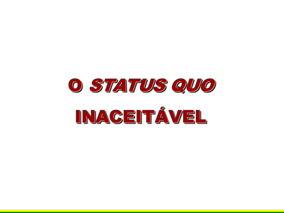 O STATUS QUO INACEITÁVEL