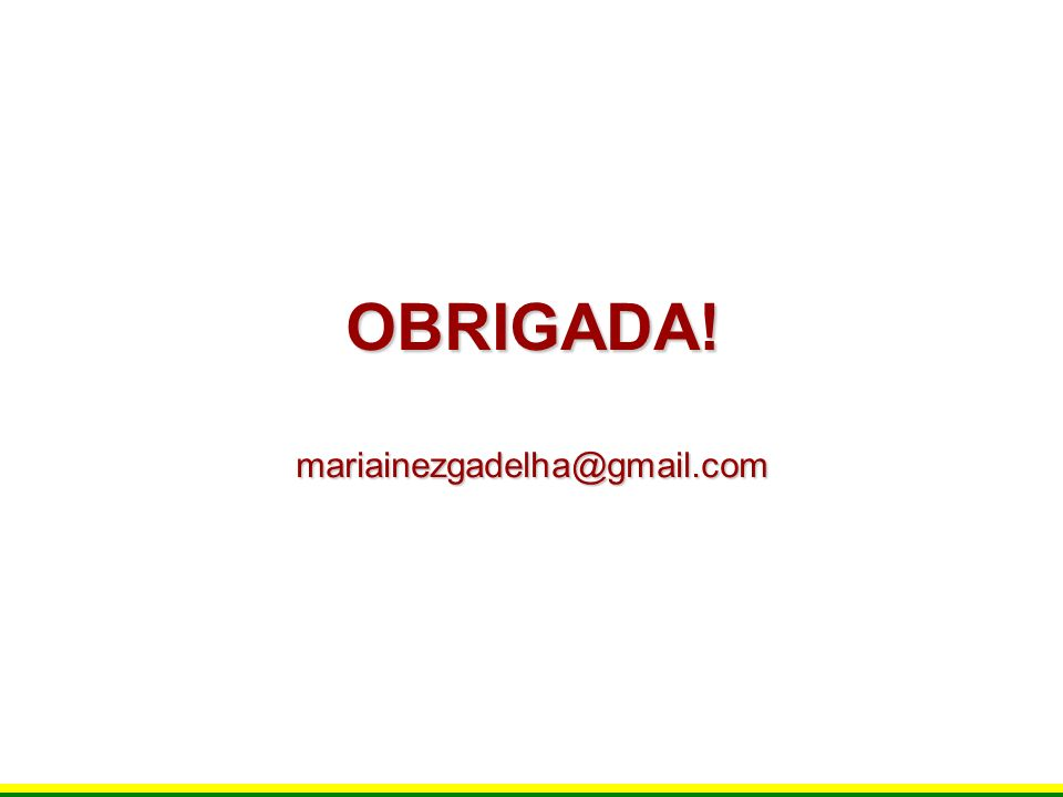 OBRIGADA!mariainezgadelha@gmail.com