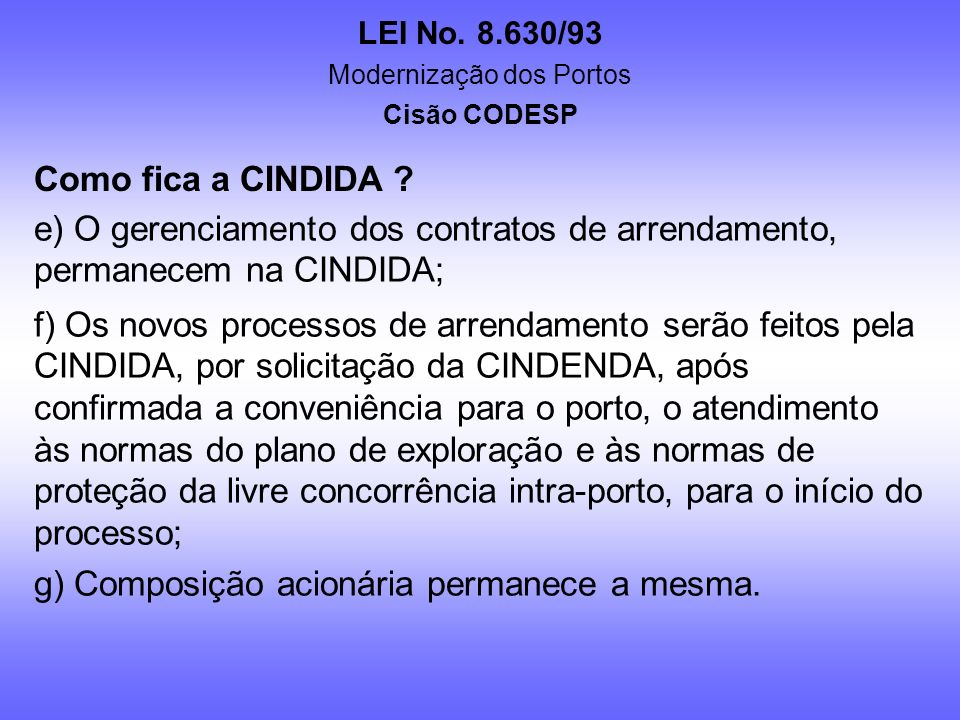 LEI No. 8.630/93 Modernização dos Portos Cisão CODESP Como fica a CINDIDA ? a) Toda a parte gerencial e administrativa da Companhia seria realocada no