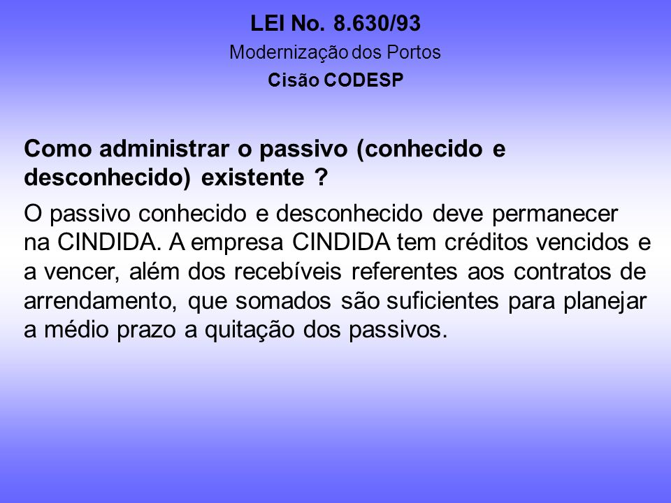 LEI No. 8.630/93 Modernização dos Portos Cisão CODESP Como será a CINDENDA ? h) A análise e aprovação de novos processos de arrendamento quanto à conv