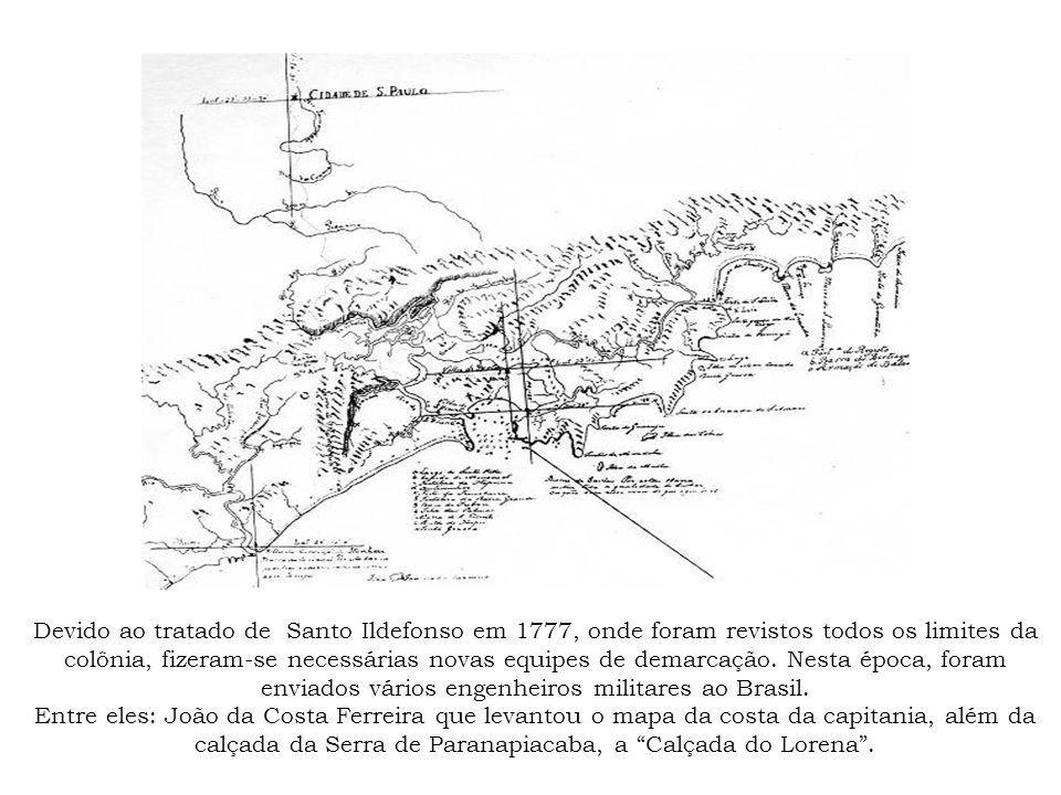 Calçada do Lorena - 1790-1792 - Feita pelo engenheiro-militar João da Costa Ferreira e seu ajudante-engenheiro Antônio Rodrigues Montezinhos.Caminho com traçado em zigue-zague.
