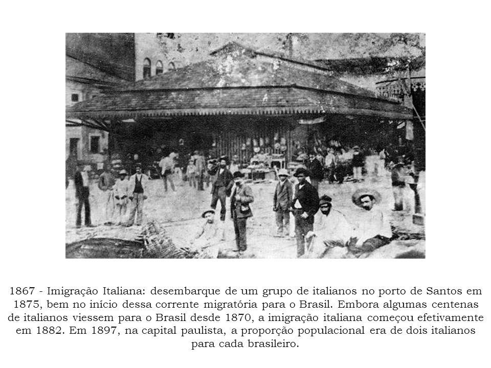 1867 - Imigração Italiana: desembarque de um grupo de italianos no porto de Santos em 1875, bem no início dessa corrente migratória para o Brasil. Emb