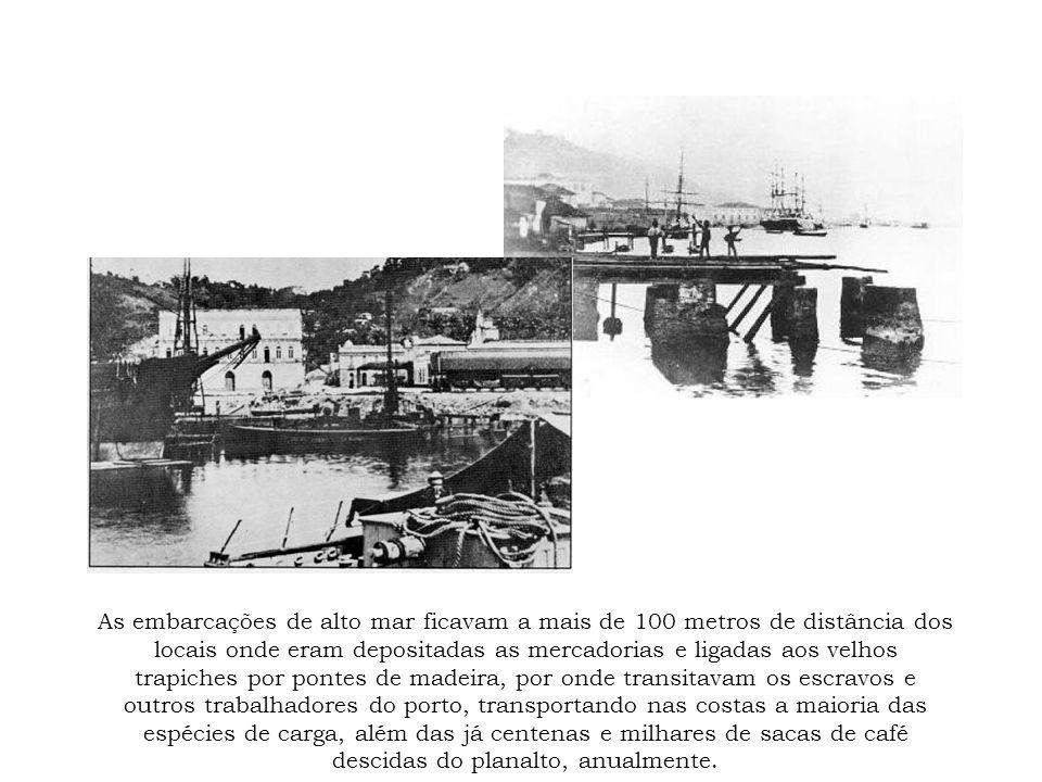 As embarcações de alto mar ficavam a mais de 100 metros de distância dos locais onde eram depositadas as mercadorias e ligadas aos velhos trapiches po