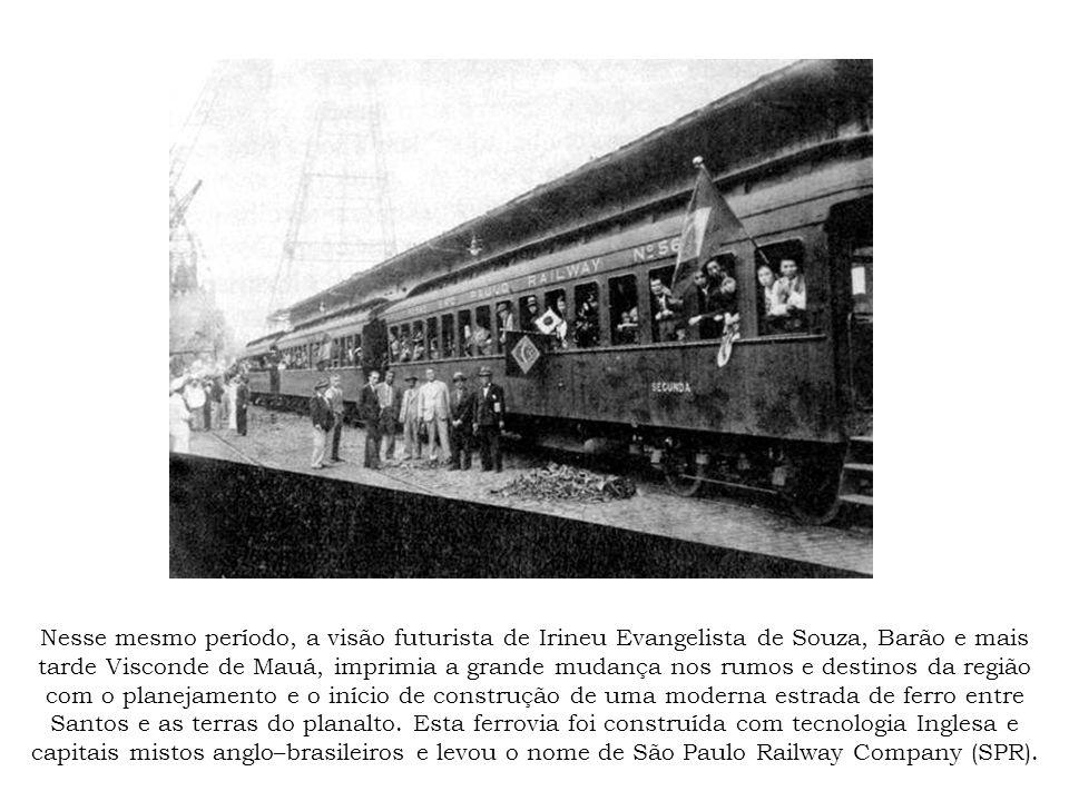 Nesse mesmo período, a visão futurista de Irineu Evangelista de Souza, Barão e mais tarde Visconde de Mauá, imprimia a grande mudança nos rumos e dest