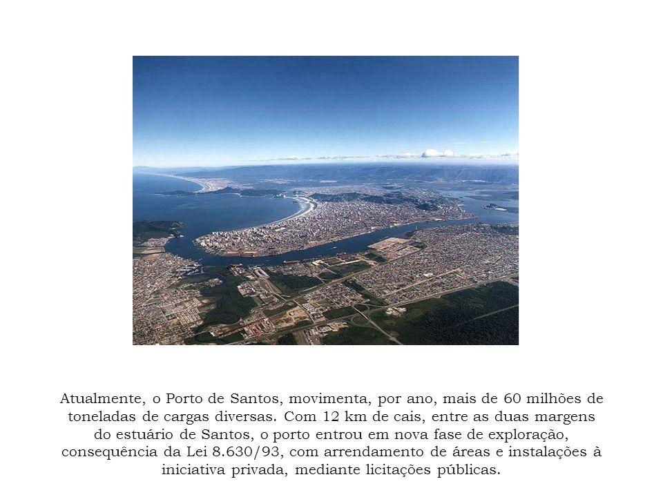 Atualmente, o Porto de Santos, movimenta, por ano, mais de 60 milhões de toneladas de cargas diversas. Com 12 km de cais, entre as duas margens do est