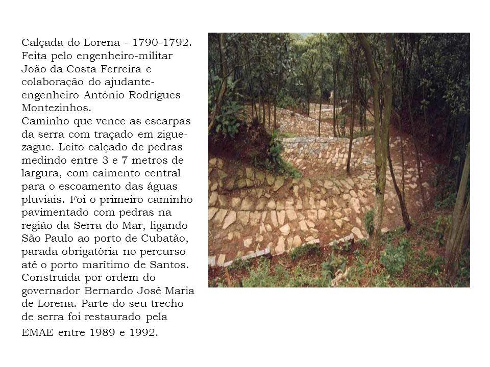 Calçada do Lorena - 1790-1792. Feita pelo engenheiro-militar João da Costa Ferreira e colaboração do ajudante- engenheiro Antônio Rodrigues Montezinho