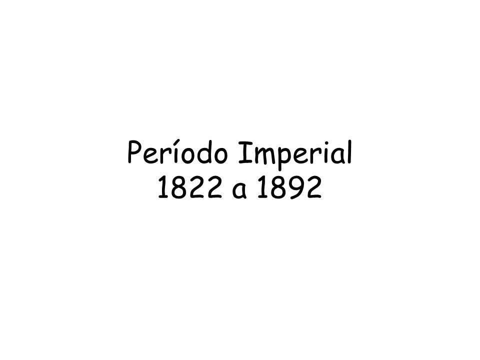 Período Imperial 1822 a 1892