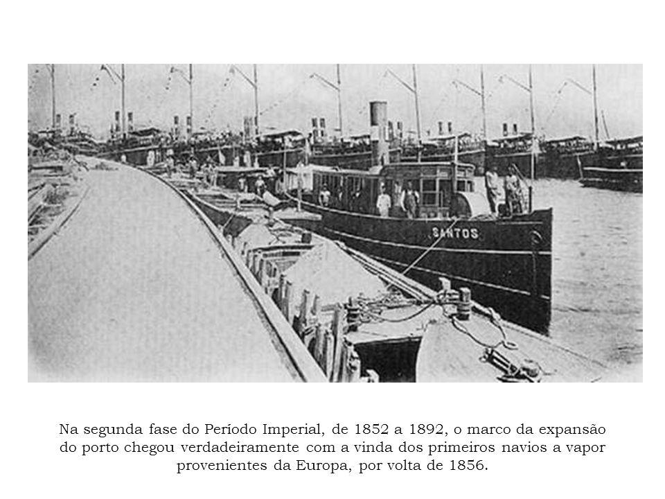 Na segunda fase do Período Imperial, de 1852 a 1892, o marco da expansão do porto chegou verdadeiramente com a vinda dos primeiros navios a vapor prov