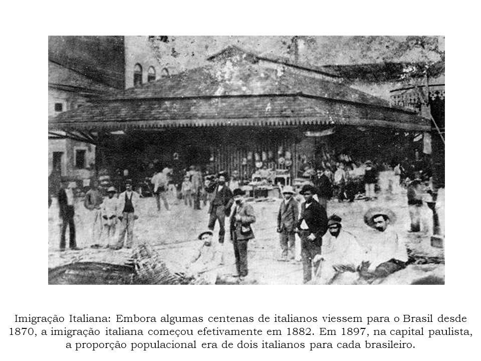 Imigração Italiana: Embora algumas centenas de italianos viessem para o Brasil desde 1870, a imigração italiana começou efetivamente em 1882. Em 1897,