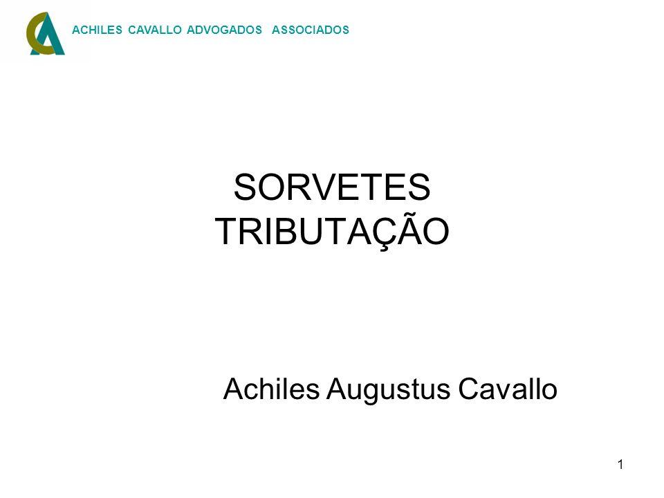 1 SORVETES TRIBUTAÇÃO Achiles Augustus Cavallo ACHILES CAVALLO ADVOGADOS ASSOCIADOS