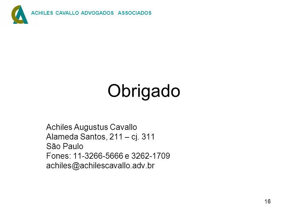 16 Obrigado Achiles Augustus Cavallo Alameda Santos, 211 – cj. 311 São Paulo Fones: 11-3266-5666 e 3262-1709 achiles@achilescavallo.adv.br ACHILES CAV