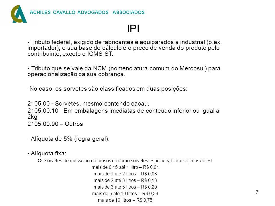 7 IPI - Tributo federal, exigido de fabricantes e equiparados a industrial (p.ex. importador), e sua base de cálculo é o preço de venda do produto pel