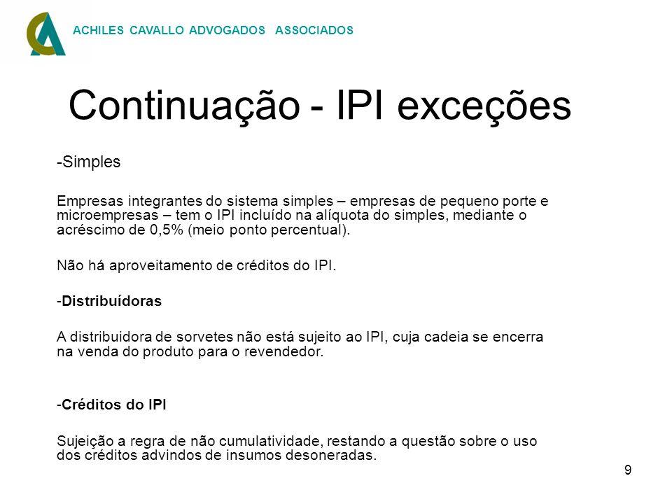 9 Continuação - IPI exceções -Simples Empresas integrantes do sistema simples – empresas de pequeno porte e microempresas – tem o IPI incluído na alíq