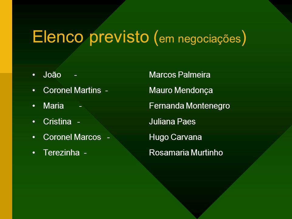 Elenco previsto ( em negociações ) João - Marcos Palmeira Coronel Martins - Mauro Mendonça Maria - Fernanda Montenegro Cristina - Juliana Paes Coronel