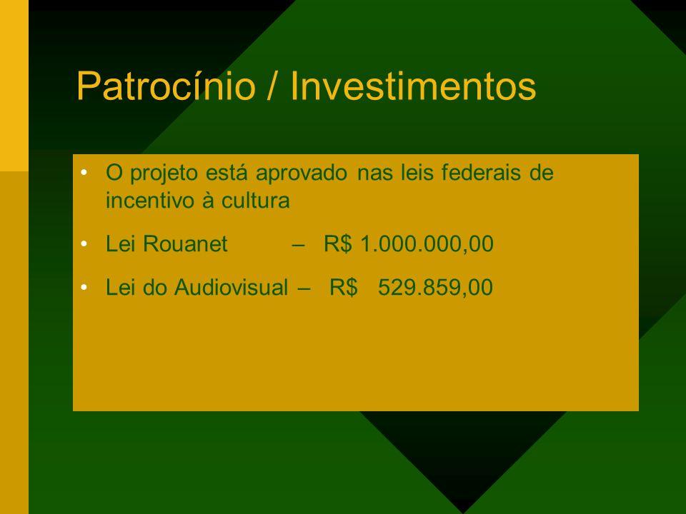 Patrocínio / Investimentos O projeto está aprovado nas leis federais de incentivo à cultura Lei Rouanet – R$ 1.000.000,00 Lei do Audiovisual – R$ 529.