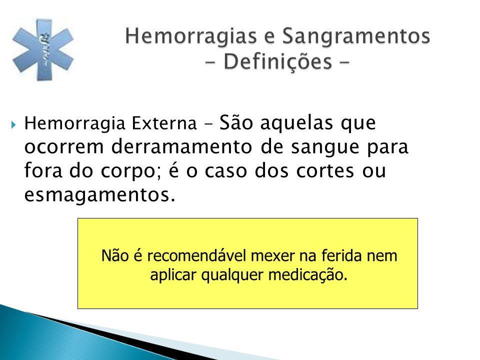 Hemorragias e Sangramentos - Definições - Hemorragia Externa - São aquelas que ocorrem derramamento de sangue para fora do corpo; é o caso dos cortes