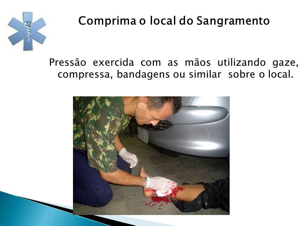 Comprima o local do Sangramento Pressão exercida com as mãos utilizando gaze, compressa, bandagens ou similar sobre o local.