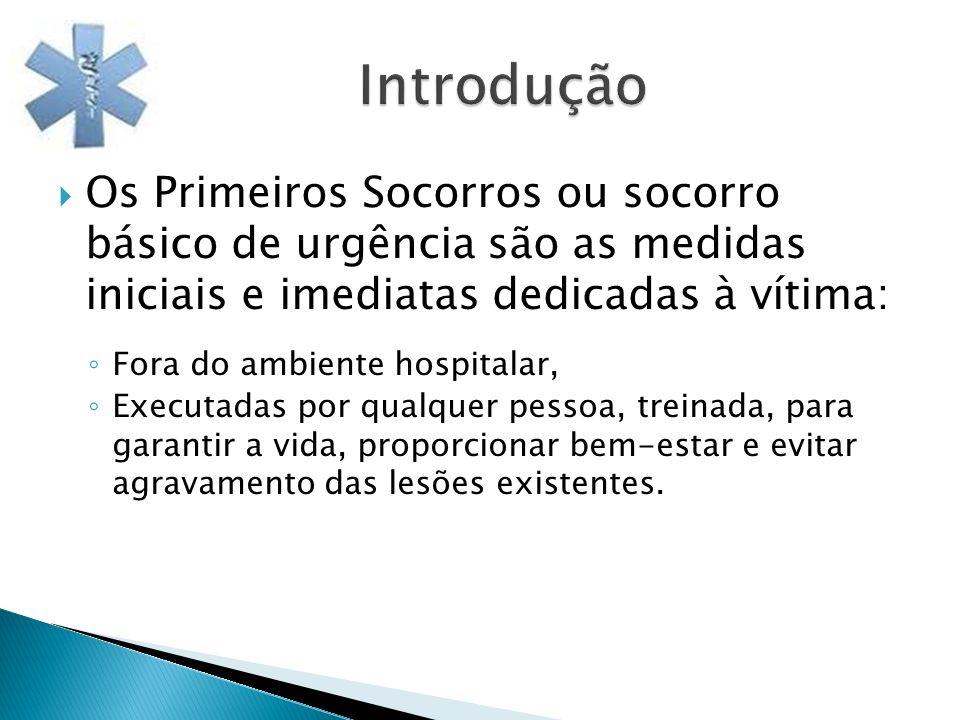 Introdução Os Primeiros Socorros ou socorro básico de urgência são as medidas iniciais e imediatas dedicadas à vítima: Fora do ambiente hospitalar, Ex