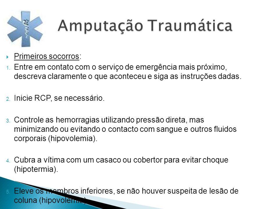 Amputação Traumática Primeiros socorros: 1. Entre em contato com o serviço de emergência mais próximo, descreva claramente o que aconteceu e siga as i