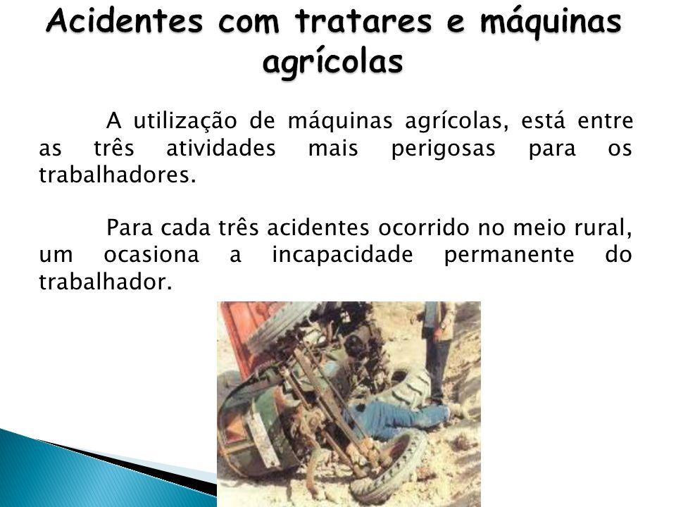 A utilização de máquinas agrícolas, está entre as três atividades mais perigosas para os trabalhadores. Para cada três acidentes ocorrido no meio rura