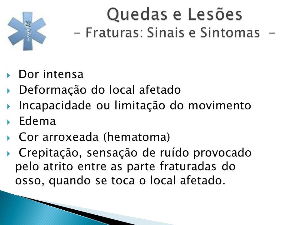Quedas e Lesões - Fraturas: Sinais e Sintomas - Dor intensa Deformação do local afetado Incapacidade ou limitação do movimento Edema Cor arroxeada (he