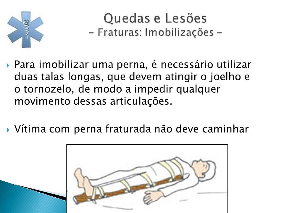 Quedas e Lesões - Fraturas: Imobilizações - Para imobilizar uma perna, é necessário utilizar duas talas longas, que devem atingir o joelho e o tornoze