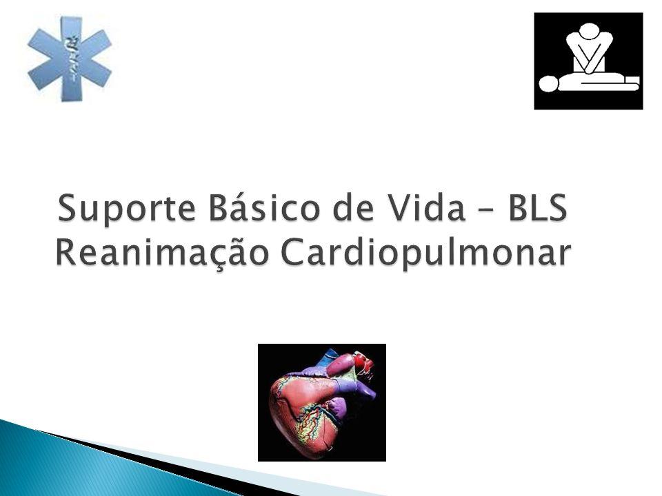 Suporte Básico de Vida – BLS Reanimação Cardiopulmonar