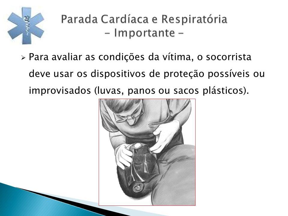 Para avaliar as condições da vítima, o socorrista deve usar os dispositivos de proteção possíveis ou improvisados (luvas, panos ou sacos plásticos).