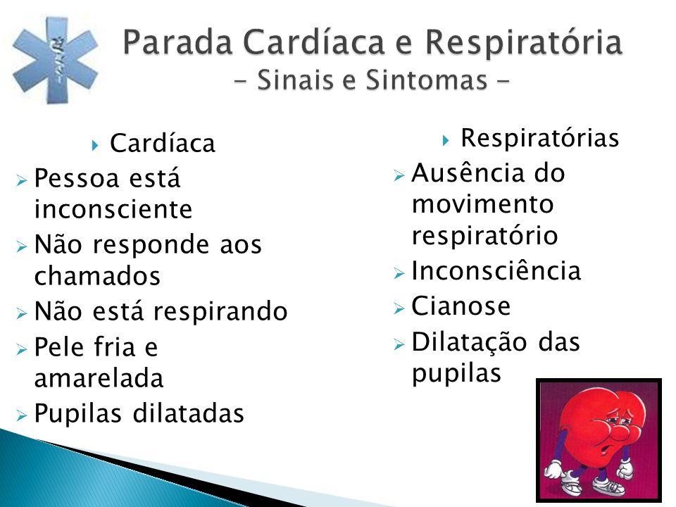 Parada Cardíaca e Respiratória - Sinais e Sintomas - Cardíaca Pessoa está inconsciente Não responde aos chamados Não está respirando Pele fria e amare