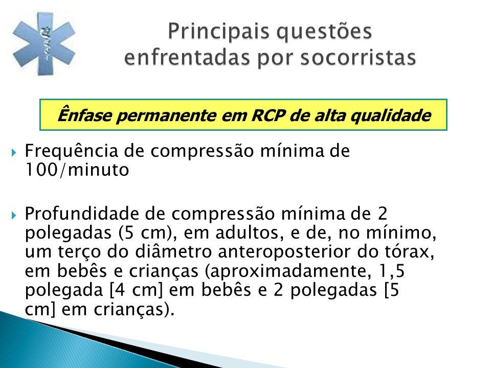 Principais questões enfrentadas por socorristas Frequência de compressão mínima de 100/minuto Profundidade de compressão mínima de 2 polegadas (5 cm),