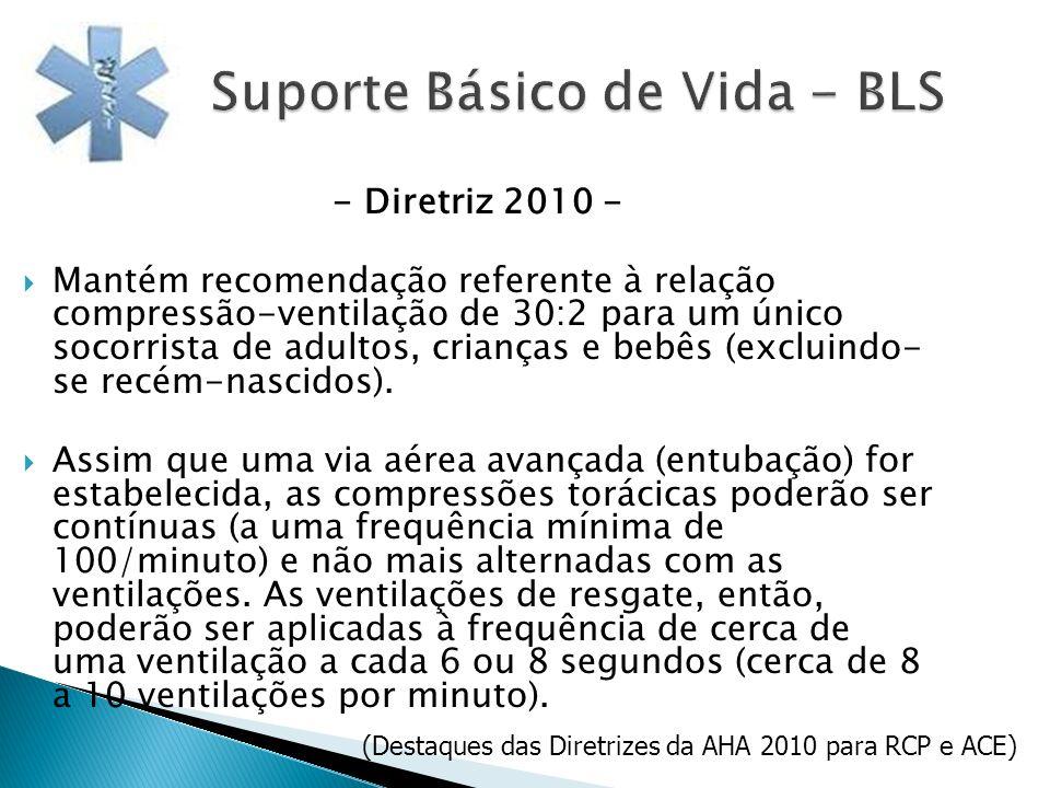- Diretriz 2010 - Mantém recomendação referente à relação compressão-ventilação de 30:2 para um único socorrista de adultos, crianças e bebês (excluin