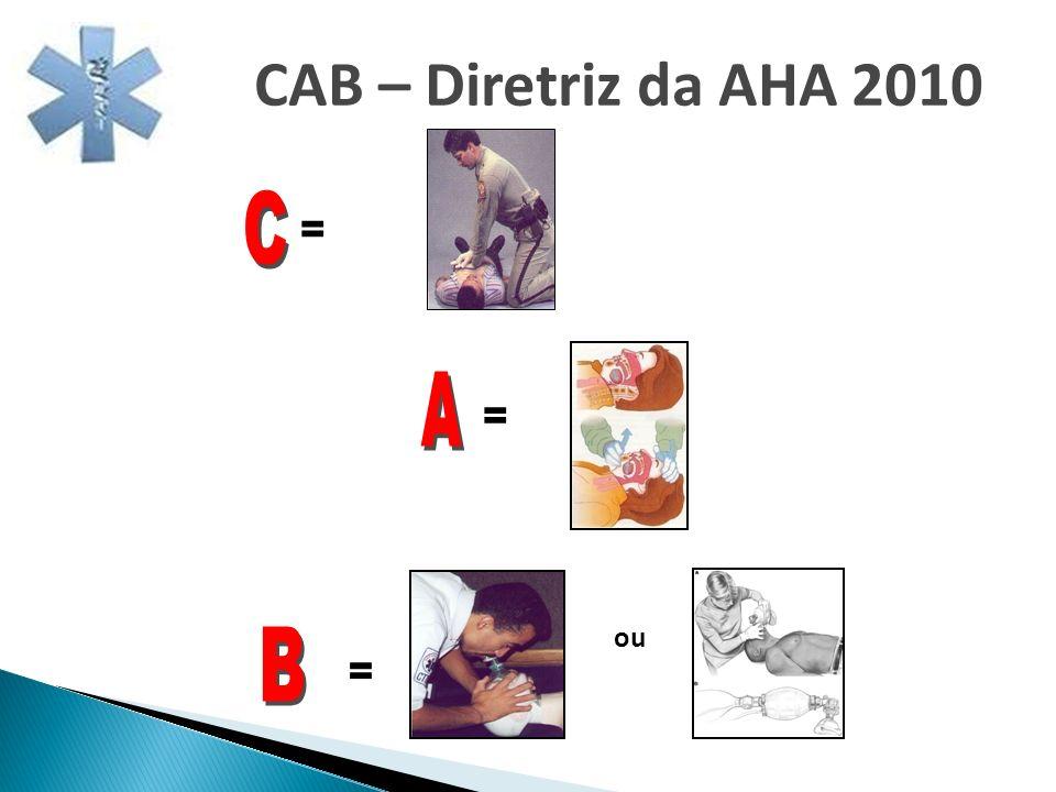 = = = CAB – Diretriz da AHA 2010 ou