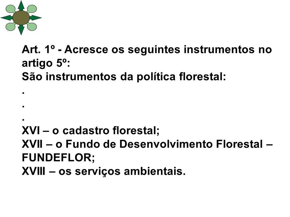 Art.1º - Acresce os seguintes instrumentos no artigo 5º: São instrumentos da política florestal:.