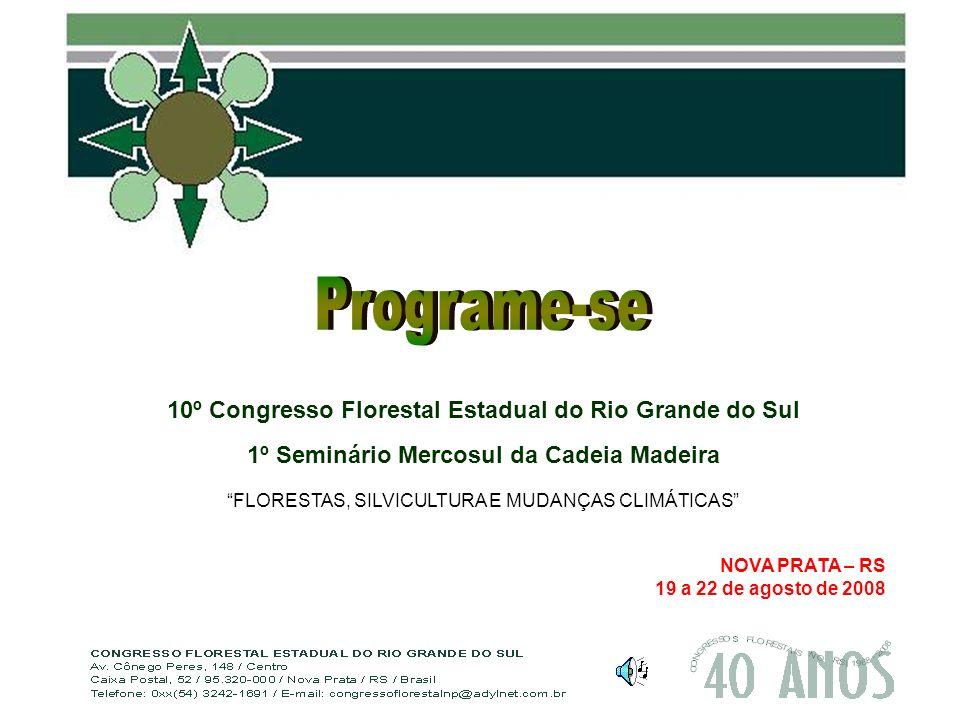 10º Congresso Florestal Estadual do Rio Grande do Sul 1º Seminário Mercosul da Cadeia Madeira FLORESTAS, SILVICULTURA E MUDANÇAS CLIMÁTICAS NOVA PRATA – RS 19 a 22 de agosto de 2008