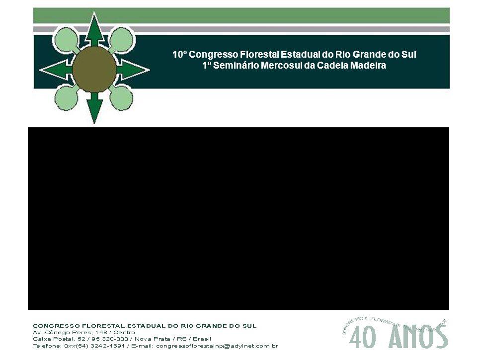 10º Congresso Florestal Estadual do Rio Grande do Sul 1º Seminário Mercosul da Cadeia Madeira