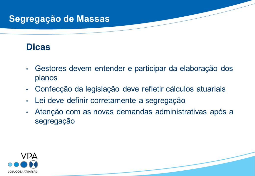 Segregação de Massas Dicas Gestores devem entender e participar da elaboração dos planos Confecção da legislação deve refletir cálculos atuariais Lei