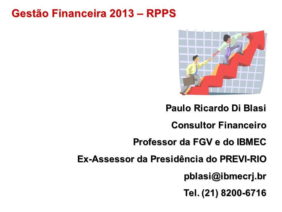 Paulo Ricardo Di Blasi Consultor Financeiro Professor da FGV e do IBMEC Ex-Assessor da Presidência do PREVI-RIO pblasi@ibmecrj.br Tel. (21) 8200-6716