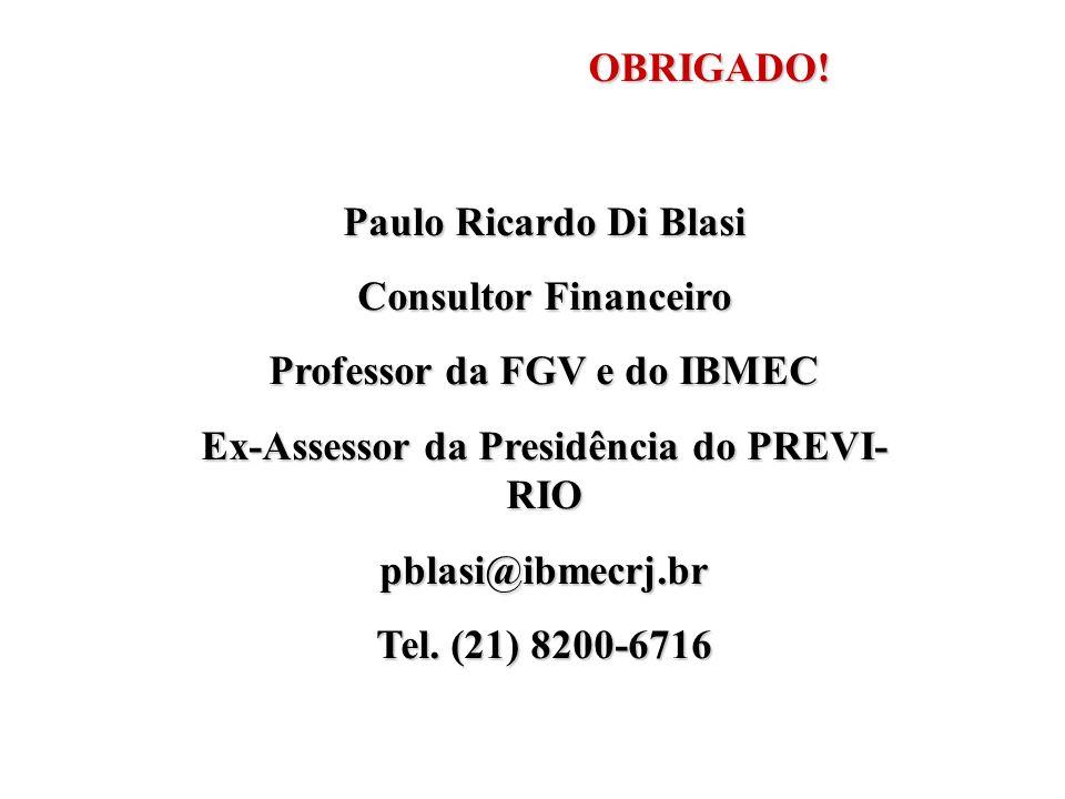 Paulo Ricardo Di Blasi Consultor Financeiro Professor da FGV e do IBMEC Ex-Assessor da Presidência do PREVI- RIO pblasi@ibmecrj.br Tel. (21) 8200-6716