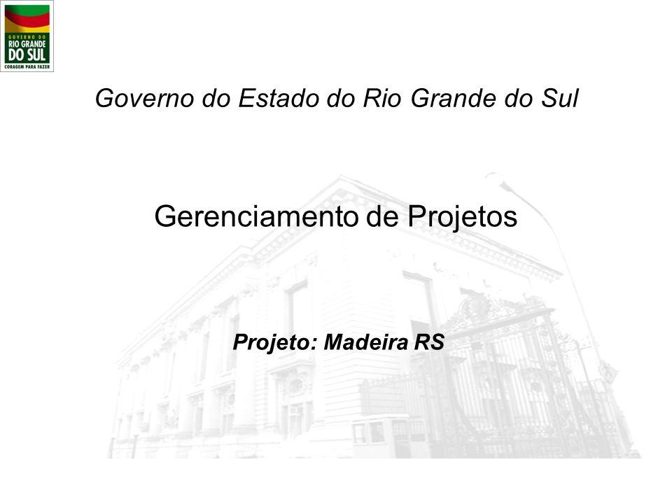 Gerenciamento de Projetos Governo do Estado do Rio Grande do Sul Projeto: Madeira RS
