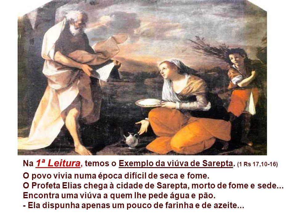 Na 1ª Leitura, temos o Exemplo da viúva de Sarepta.
