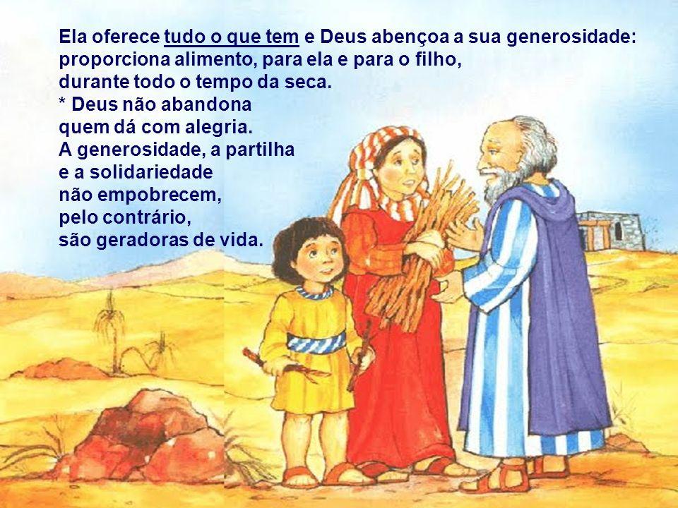 Ela oferece tudo o que tem e Deus abençoa a sua generosidade: proporciona alimento, para ela e para o filho, durante todo o tempo da seca.